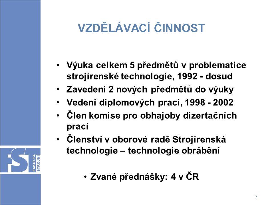 7 VZDĚLÁVACÍ ČINNOST Výuka celkem 5 předmětů v problematice strojírenské technologie, 1992 - dosud Zavedení 2 nových předmětů do výuky Vedení diplomov