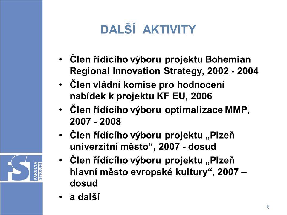 8 DALŠÍ AKTIVITY Člen řídícího výboru projektu Bohemian Regional Innovation Strategy, 2002 - 2004 Člen vládní komise pro hodnocení nabídek k projektu