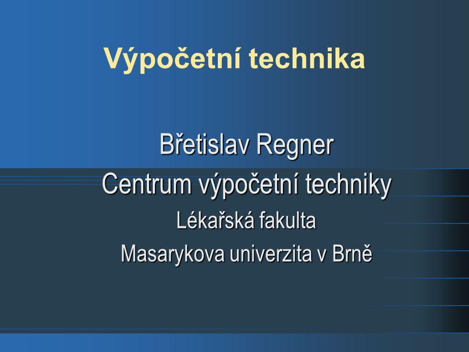 Výpočetní technika Břetislav Regner Centrum výpočetní techniky Lékařská fakulta Masarykova univerzita v Brně