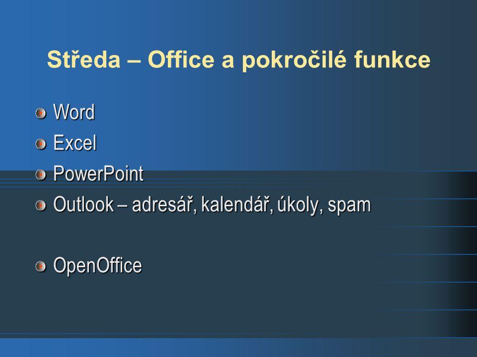Středa – Office a pokročilé funkce WordExcelPowerPoint Outlook – adresář, kalendář, úkoly, spam OpenOffice