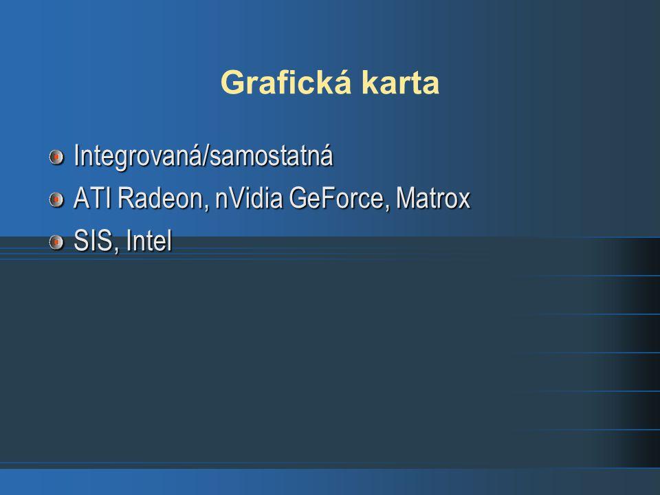 Grafická karta Integrovaná/samostatná ATI Radeon, nVidia GeForce, Matrox SIS, Intel