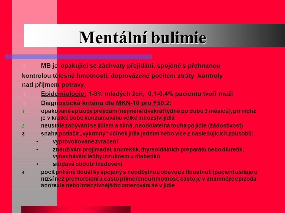 Mentální bulimie  MB je opakující se záchvaty přejídání, spojené s přehnanou kontrolou tělesné hmotnosti, doprovázené pocitem ztráty kontroly nad pří