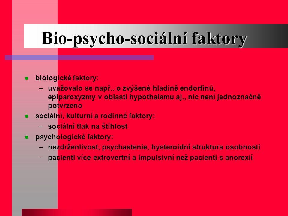 Bio-psycho-sociální faktory biologické faktory: –uvažovalo se např.. o zvýšené hladině endorfinů, epiparoxyzmy v oblasti hypothalamu aj., nic není jed