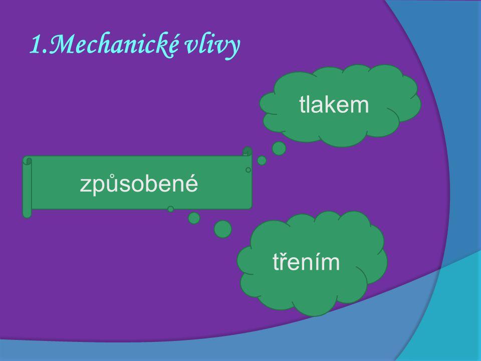 1.Mechanické vlivy způsobené tlakem třením