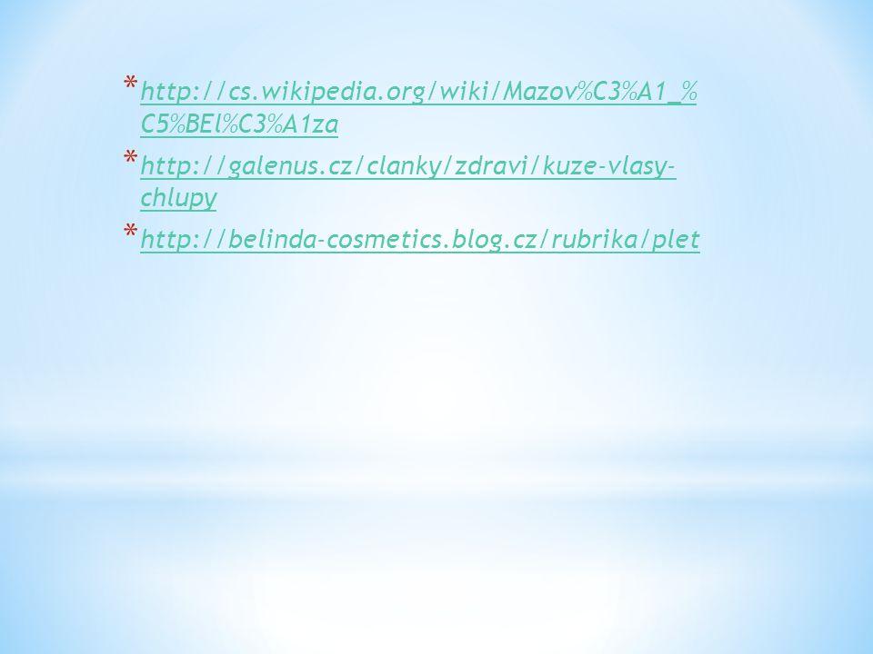 * http://cs.wikipedia.org/wiki/Mazov%C3%A1_% C5%BEl%C3%A1za http://cs.wikipedia.org/wiki/Mazov%C3%A1_% C5%BEl%C3%A1za * http://galenus.cz/clanky/zdravi/kuze-vlasy- chlupy http://galenus.cz/clanky/zdravi/kuze-vlasy- chlupy * http://belinda-cosmetics.blog.cz/rubrika/plet http://belinda-cosmetics.blog.cz/rubrika/plet