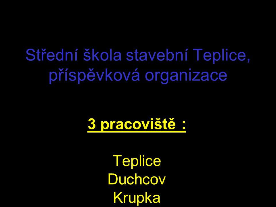 Střední škola stavební Teplice, příspěvková organizace 3 pracoviště : Teplice Duchcov Krupka