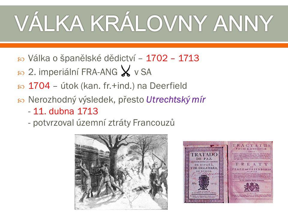  Válka o španělské dědictví – 1702 – 1713  2. imperiální FRA-ANG v SA  1704 – útok (kan. fr.+ind.) na Deerfield  Nerozhodný výsledek, přesto Utrec