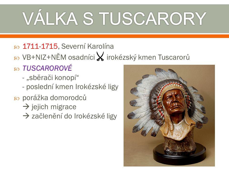 """ 1711-1715, Severní Karolína  VB+NIZ+NĚM osadníci irokézský kmen Tuscarorů  TUSCAROROVÉ - """"sběrači konopí"""" - poslední kmen Irokézské ligy  porážka"""