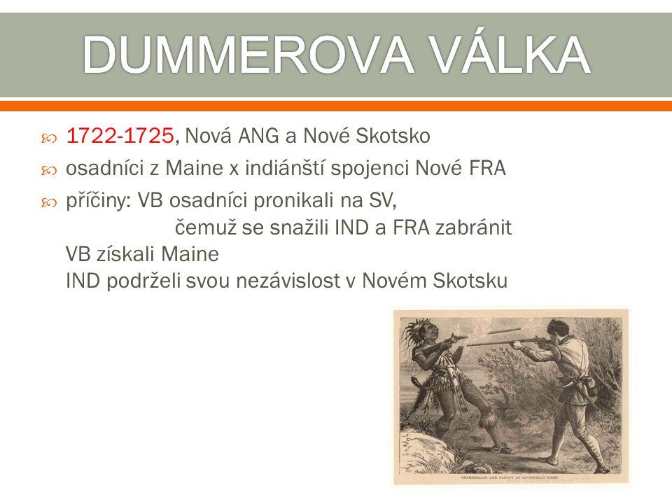  1722-1725, Nová ANG a Nové Skotsko  osadníci z Maine x indiánští spojenci Nové FRA  příčiny: VB osadníci pronikali na SV, čemuž se snažili IND a F