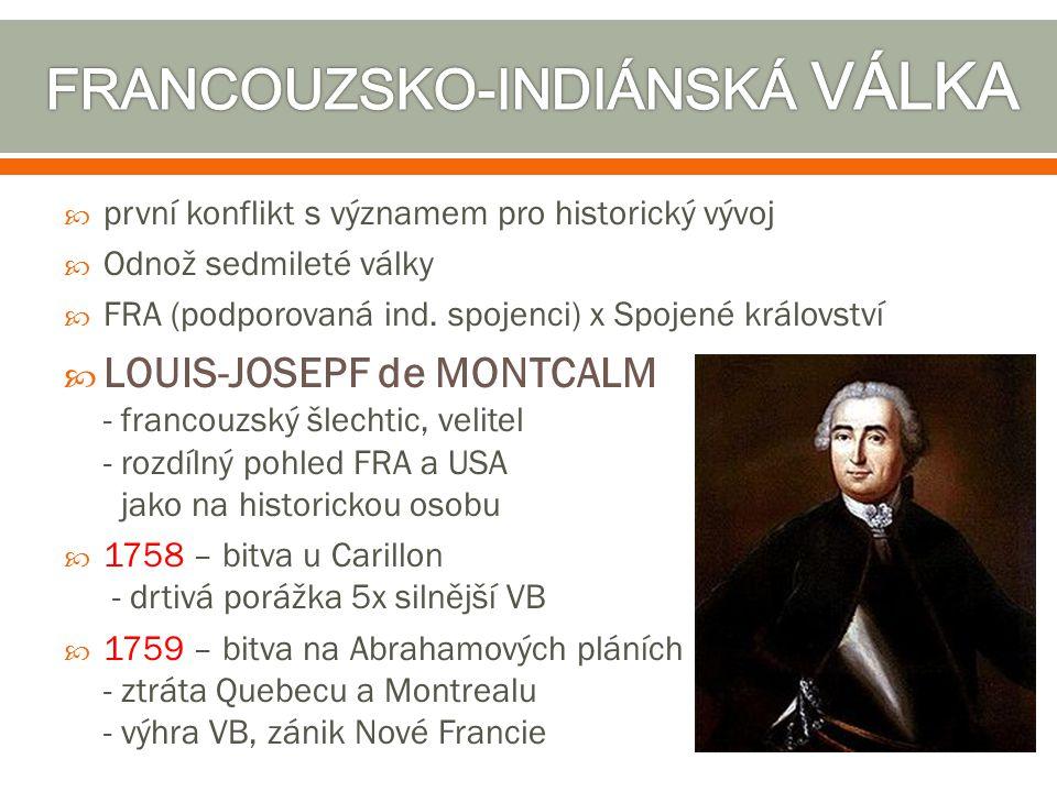  první konflikt s významem pro historický vývoj  Odnož sedmileté války  FRA (podporovaná ind. spojenci) x Spojené království  LOUIS-JOSEPF de MONT