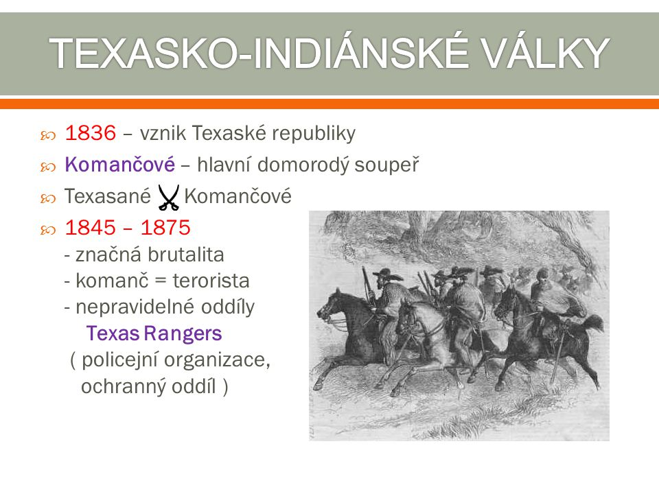  1836 – vznik Texaské republiky  Komančové – hlavní domorodý soupeř  Texasané Komančové  1845 – 1875 - značná brutalita - komanč = terorista - nep