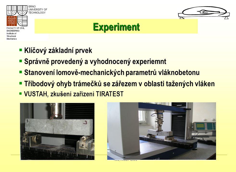 Telč, květen 2006 Experiment  Klíčový základní prvek  Správně provedený a vyhodnocený experiemnt  Stanovení lomově-mechanických parametrů vláknobet