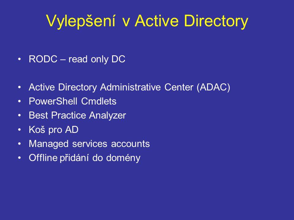 Vylepšení v Active Directory RODC – read only DC Active Directory Administrative Center (ADAC) PowerShell Cmdlets Best Practice Analyzer Koš pro AD Managed services accounts Offline přidání do domény