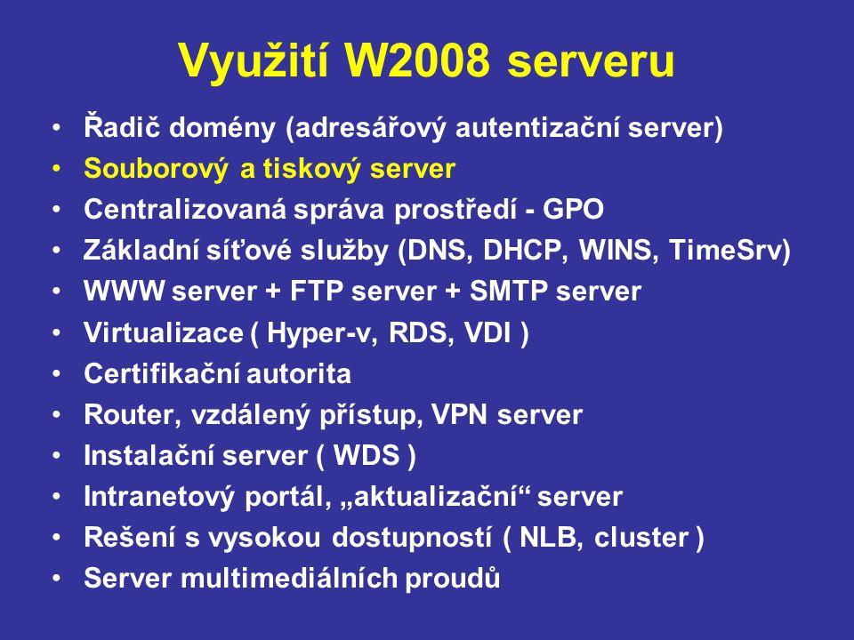 """Využití W2008 serveru Řadič domény (adresářový autentizační server) Souborový a tiskový server Centralizovaná správa prostředí - GPO Základní síťové služby (DNS, DHCP, WINS, TimeSrv) WWW server + FTP server + SMTP server Virtualizace ( Hyper-v, RDS, VDI ) Certifikační autorita Router, vzdálený přístup, VPN server Instalační server ( WDS ) Intranetový portál, """"aktualizační server Rešení s vysokou dostupností ( NLB, cluster ) Server multimediálních proudů"""
