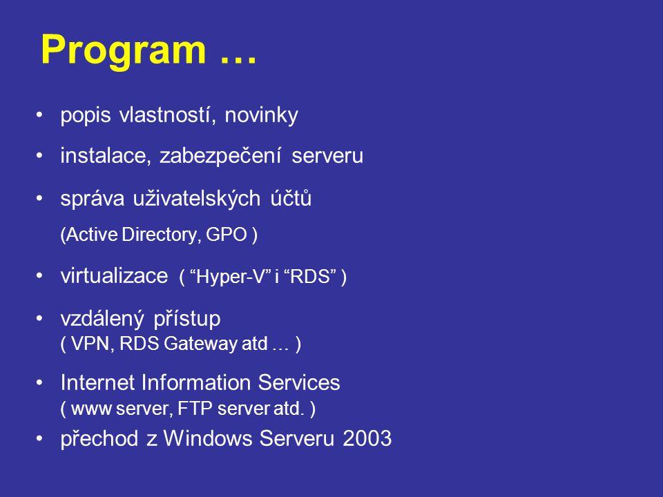 Program … popis vlastností, novinky instalace, zabezpečení serveru správa uživatelských účtů (Active Directory, GPO ) virtualizace ( Hyper-V i RDS ) vzdálený přístup ( VPN, RDS Gateway atd … ) Internet Information Services ( www server, FTP server atd.
