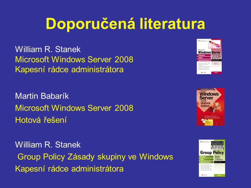 Doporučená literatura 2 Patrik Malina Microsoft Windows PowerShell Podrobný průvodce skriptováním Charlie Russel, Sharon Crawford Microsoft Windows Server 2008 Velký průvodce administrátora William R.