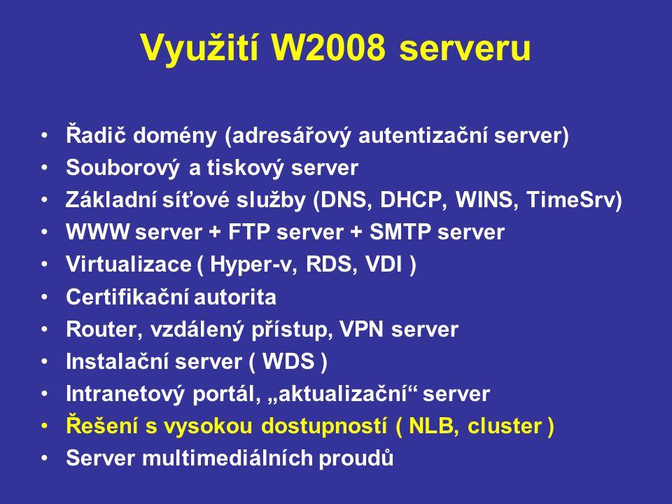 """Využití W2008 serveru Řadič domény (adresářový autentizační server) Souborový a tiskový server Základní síťové služby (DNS, DHCP, WINS, TimeSrv) WWW server + FTP server + SMTP server Virtualizace ( Hyper-v, RDS, VDI ) Certifikační autorita Router, vzdálený přístup, VPN server Instalační server ( WDS ) Intranetový portál, """"aktualizační server Řešení s vysokou dostupností ( NLB, cluster ) Server multimediálních proudů"""