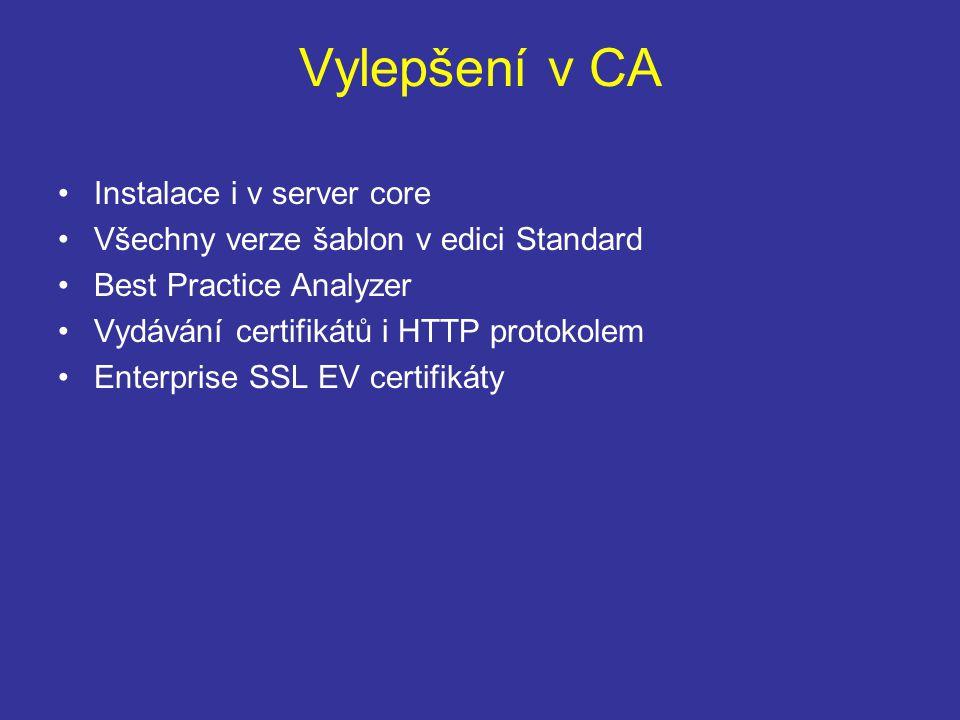 Vylepšení v CA Instalace i v server core Všechny verze šablon v edici Standard Best Practice Analyzer Vydávání certifikátů i HTTP protokolem Enterprise SSL EV certifikáty