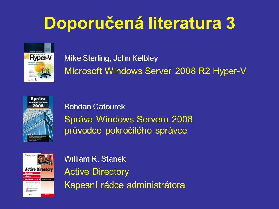 Informační zdroje Stránky fy Microsoft věnované produktům Stránky fy Microsoft pro IT Profesionály - www.technetblog.cz - www.microsoft.com/technet/ Blogy, odkazy - www.modernispravce.cz - www.pavlis.net - www.konzultant.net - www.vyvojar.cz - www.otimalizovane-it.cz - www.wug.cz - www.mstv.cz, www.youtube.com