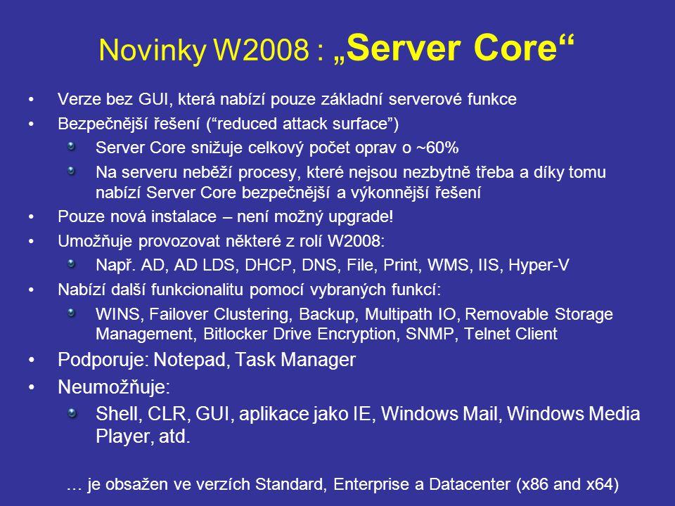 Verze bez GUI, která nabízí pouze základní serverové funkce Bezpečnější řešení ( reduced attack surface ) Server Core snižuje celkový počet oprav o ~60% Na serveru neběží procesy, které nejsou nezbytně třeba a díky tomu nabízí Server Core bezpečnější a výkonnější řešení Pouze nová instalace – není možný upgrade.
