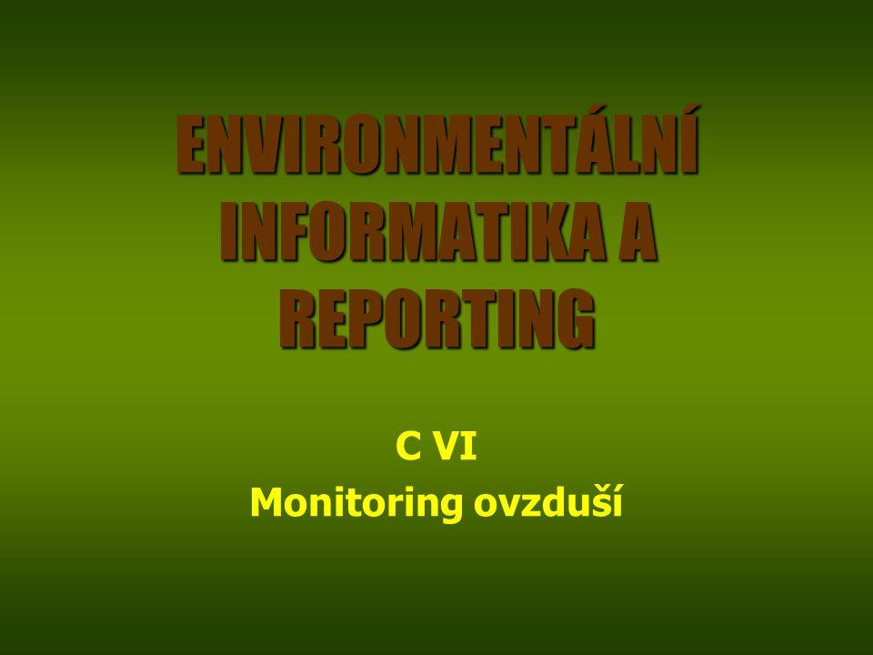 ENVIRONMENTÁLNÍ INFORMATIKA A REPORTING C VI Monitoring ovzduší