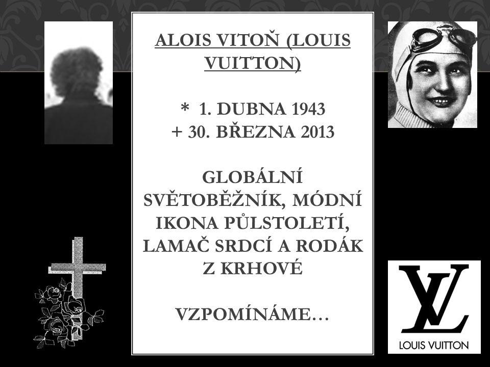ALOIS VITOŇ (LOUIS VUITTON) * 1. DUBNA 1943 + 30.