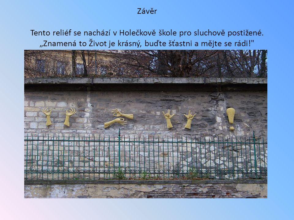 Závěr Tento reliéf se nachází v Holečkově škole pro sluchově postižené.