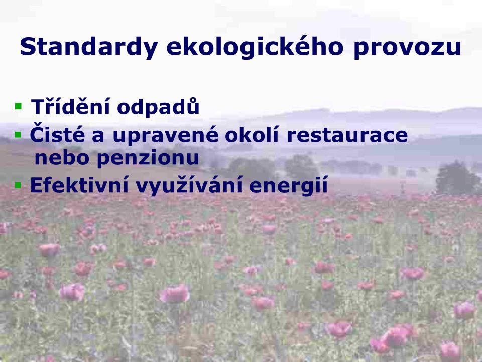 Standardy ekologického provozu  Třídění odpadů  Čisté a upravené okolí restaurace nebo penzionu  Efektivní využívání energií
