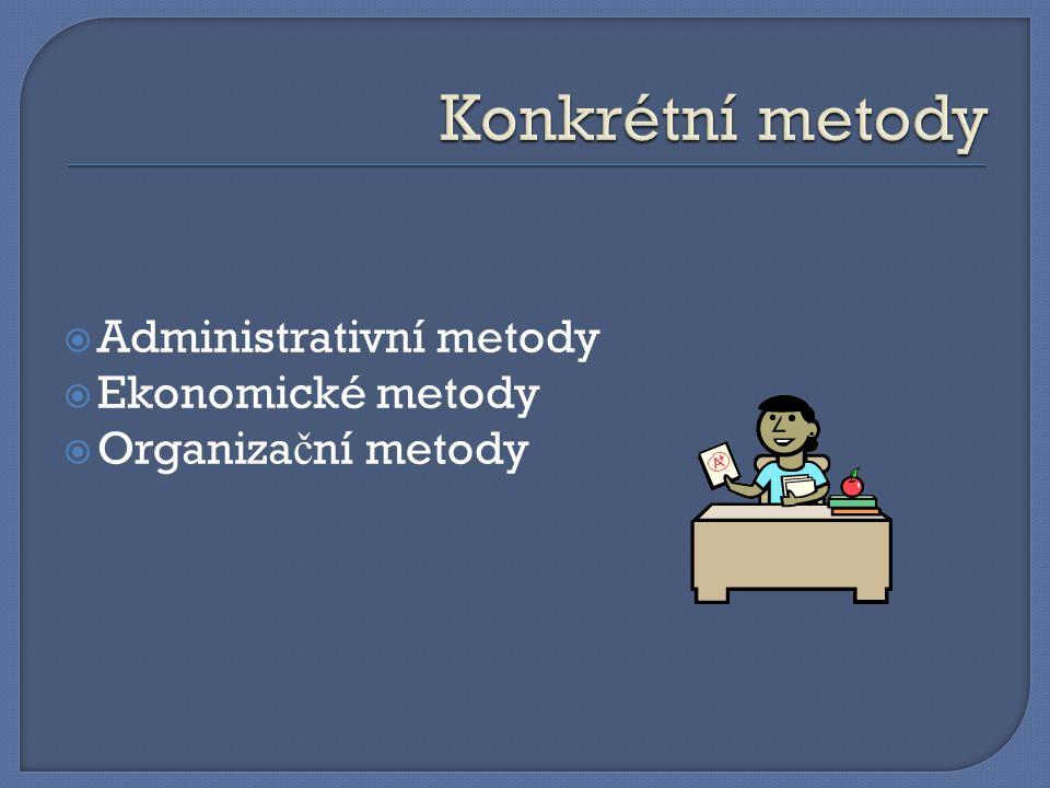  Administrativní metody  Ekonomické metody  Organiza č ní metody