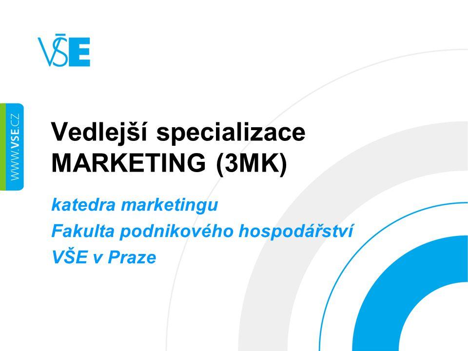 Vedlejší specializace MARKETING (3MK) katedra marketingu Fakulta podnikového hospodářství VŠE v Praze