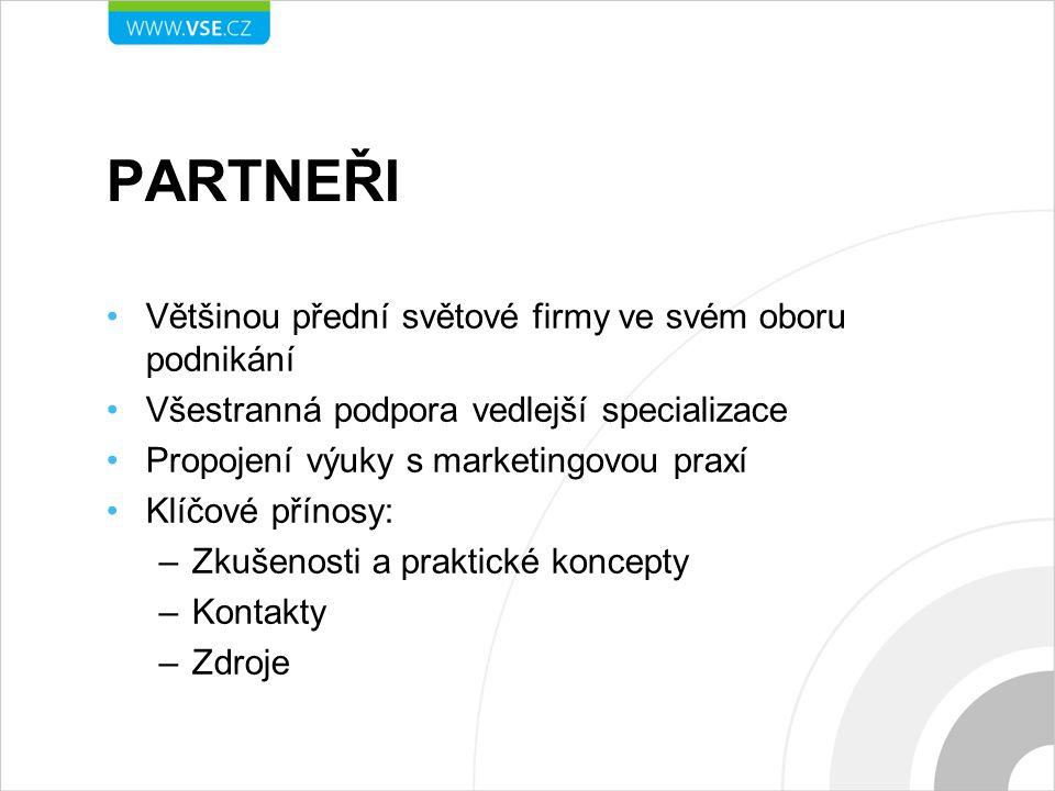 PARTNEŘI Většinou přední světové firmy ve svém oboru podnikání Všestranná podpora vedlejší specializace Propojení výuky s marketingovou praxí Klíčové
