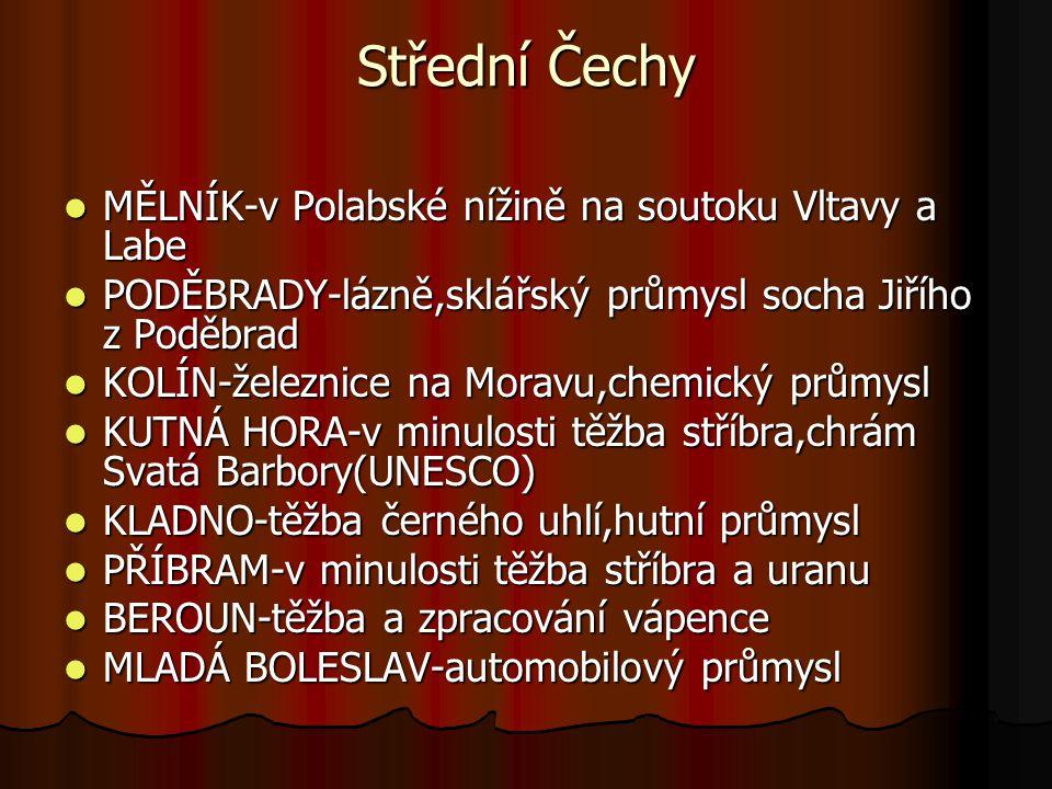 Střední Čechy MĚLNÍK-v Polabské nížině na soutoku Vltavy a Labe MĚLNÍK-v Polabské nížině na soutoku Vltavy a Labe PODĚBRADY-lázně,sklářský průmysl soc