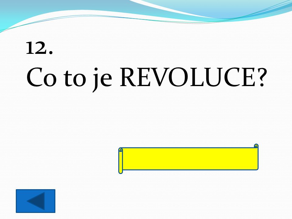 12. Co to je REVOLUCE? ozbrojené povstání lidu