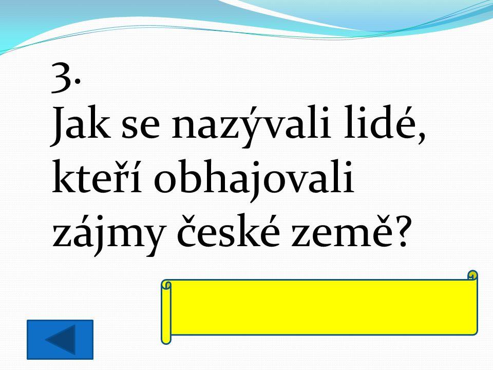3. Jak se nazývali lidé, kteří obhajovali zájmy české země? vlastenci národní buditelé