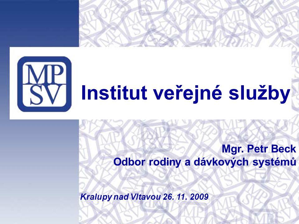 Institut veřejné služby Mgr. Petr Beck Odbor rodiny a dávkových systémů Kralupy nad Vltavou 26. 11. 2009