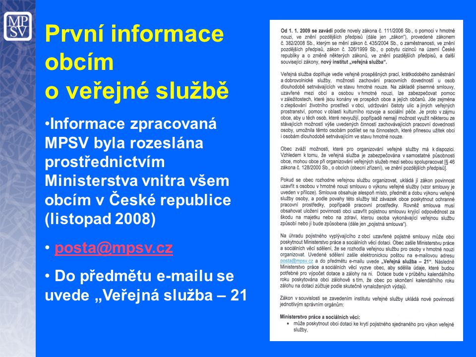 První informace obcím o veřejné službě Informace zpracovaná MPSV byla rozeslána prostřednictvím Ministerstva vnitra všem obcím v České republice (list