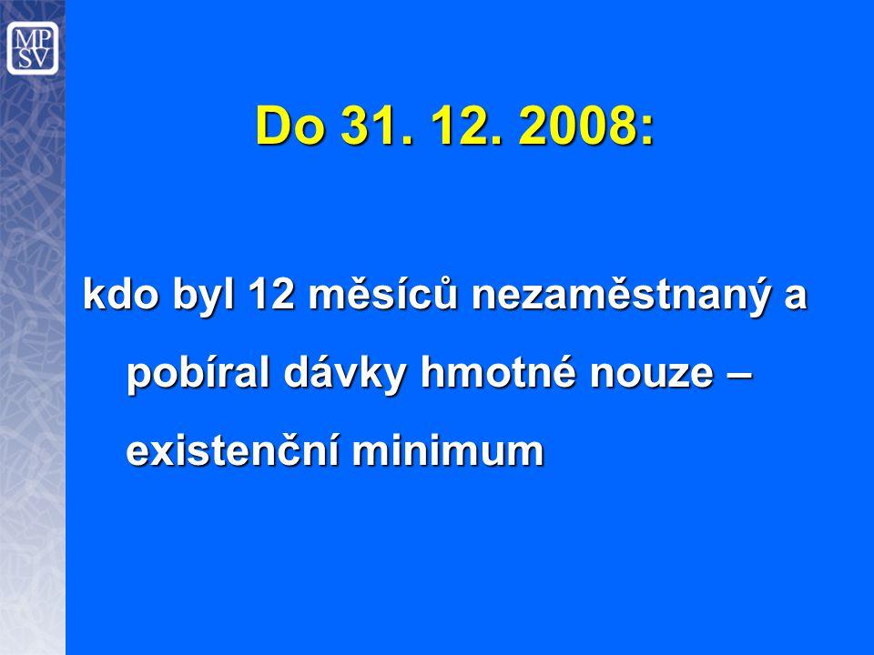 Do 31. 12. 2008: kdo byl 12 měsíců nezaměstnaný a pobíral dávky hmotné nouze – existenční minimum