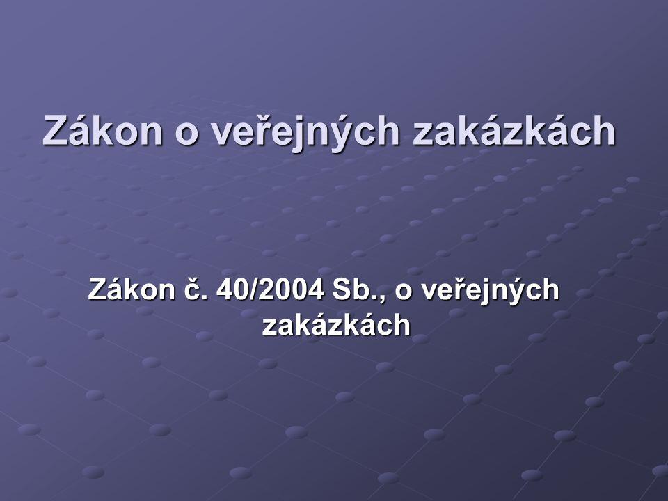 Zákon o veřejných zakázkách Zákon č. 40/2004 Sb., o veřejných zakázkách