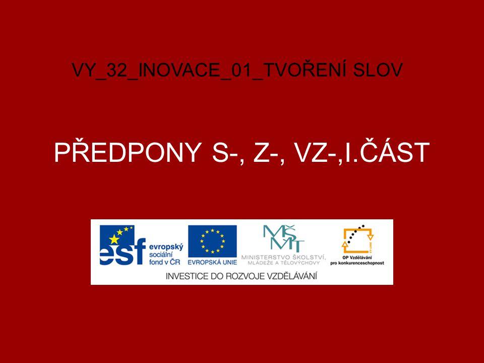 PŘEDPONY S-, Z-, VZ-,I.ČÁST VY_32_INOVACE_01_TVOŘENÍ SLOV