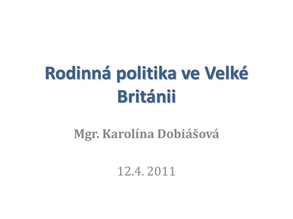 Rodinná politika ve Velké Británii Mgr. Karolína Dobiášová 12.4. 2011
