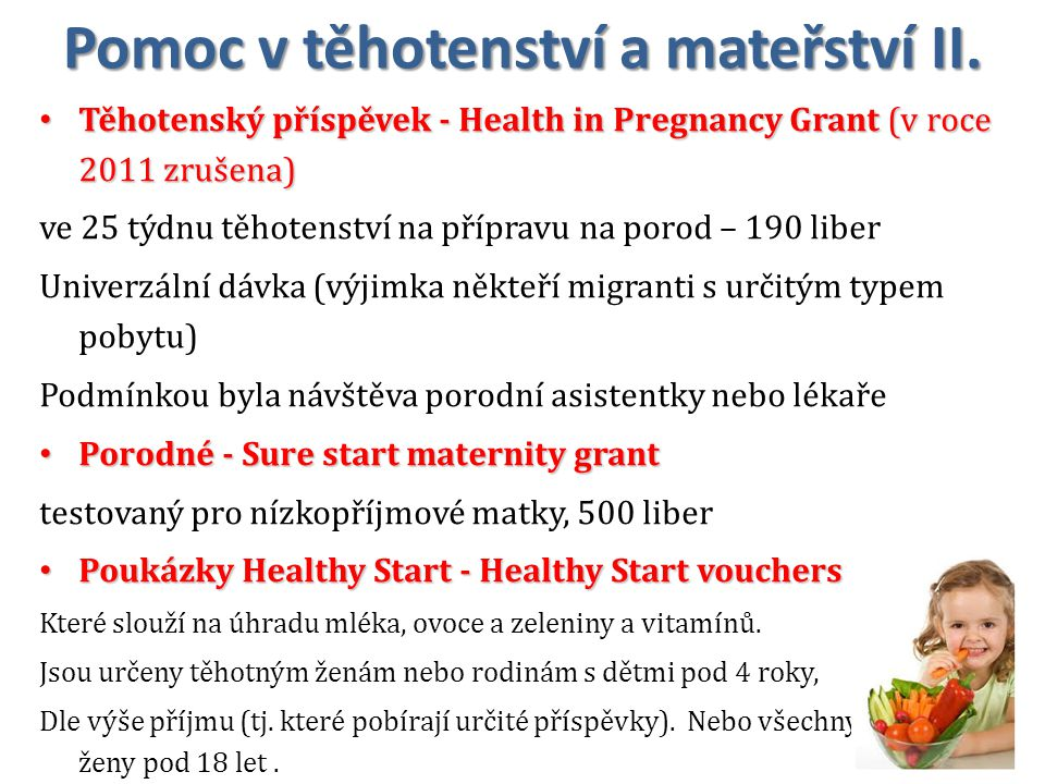 Pomoc v těhotenství a mateřství II. Těhotenský příspěvek - Health in Pregnancy Grant (v roce 2011 zrušena) Těhotenský příspěvek - Health in Pregnancy