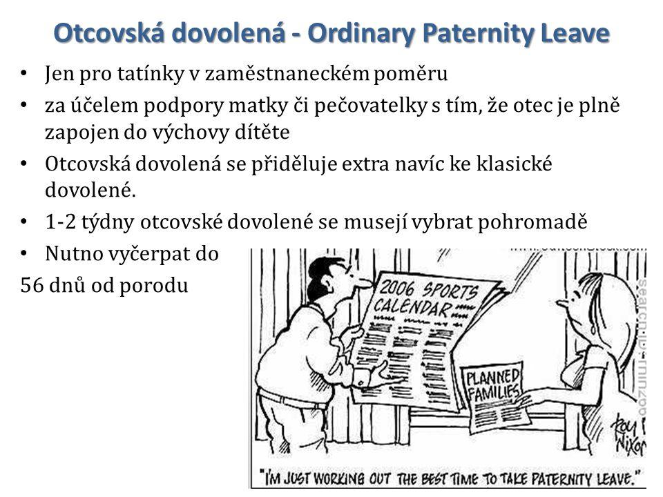 Otcovská dovolená - Ordinary Paternity Leave Jen pro tatínky v zaměstnaneckém poměru za účelem podpory matky či pečovatelky s tím, že otec je plně zapojen do výchovy dítěte Otcovská dovolená se přiděluje extra navíc ke klasické dovolené.