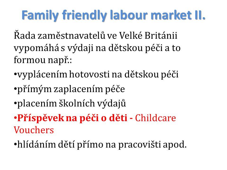 Family friendly labour market II. Řada zaměstnavatelů ve Velké Británii vypomáhá s výdaji na dětskou péči a to formou např.: vyplácením hotovosti na d