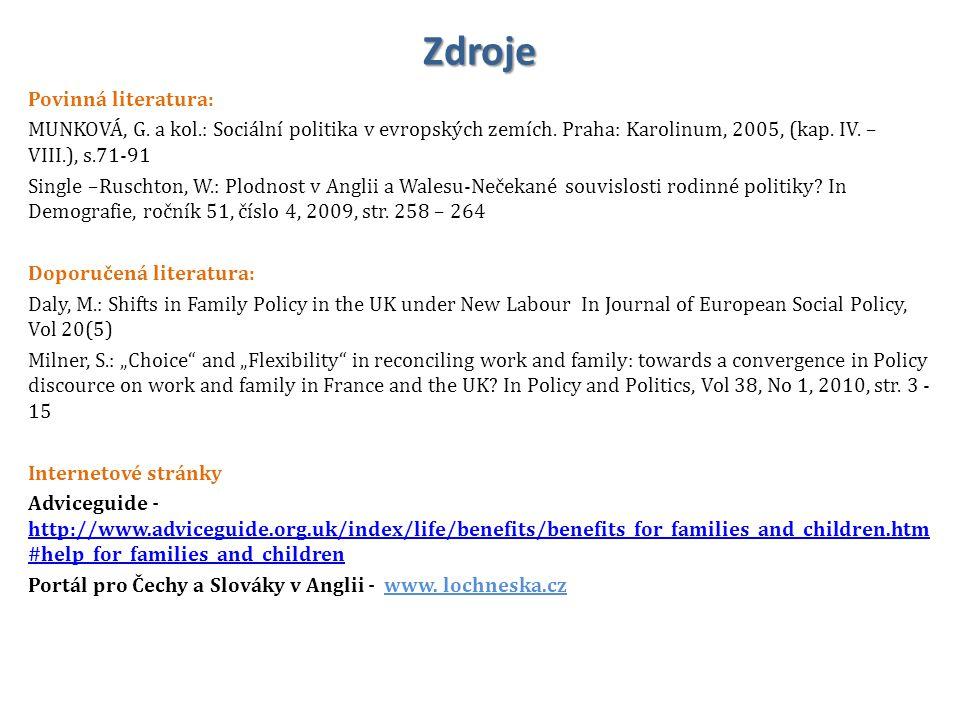 Zdroje Povinná literatura: MUNKOVÁ, G. a kol.: Sociální politika v evropských zemích. Praha: Karolinum, 2005, (kap. IV. – VIII.), s.71-91 Single –Rusc