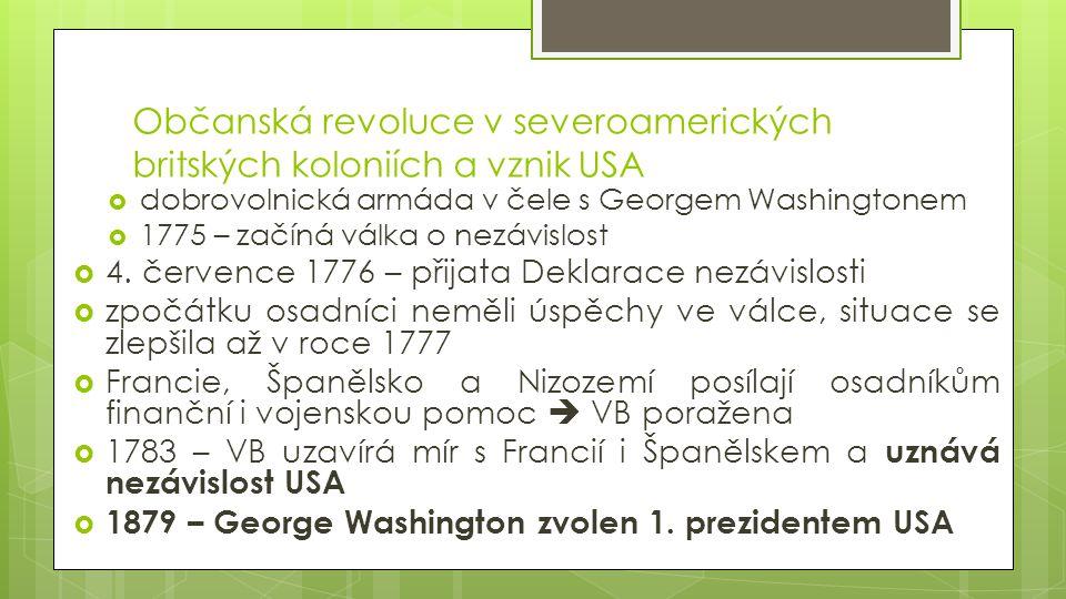 Občanská revoluce v severoamerických britských koloniích a vznik USA  dobrovolnická armáda v čele s Georgem Washingtonem  1775 – začíná válka o nezá