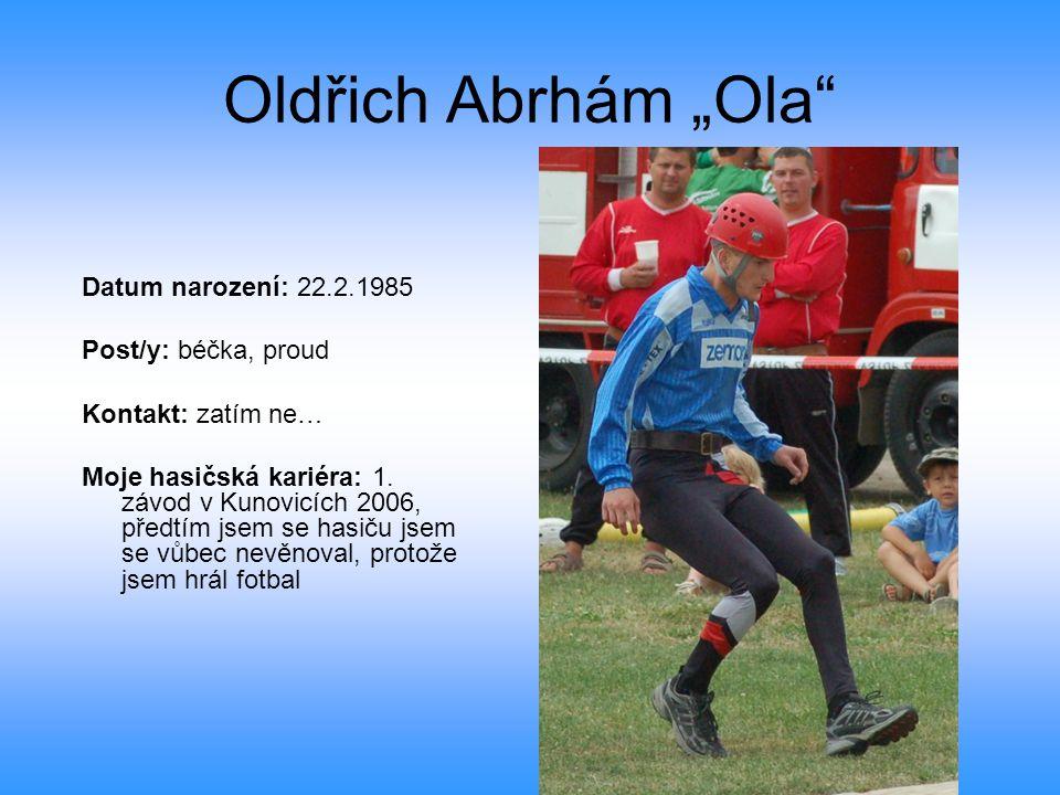 """Oldřich Abrhám """"Ola"""" Datum narození: 22.2.1985 Post/y: béčka, proud Kontakt: zatím ne… Moje hasičská kariéra: 1. závod v Kunovicích 2006, předtím jsem"""