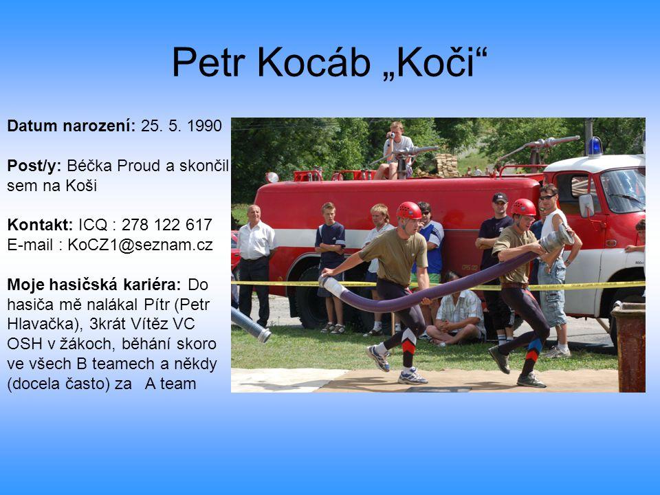 """Petr Kocáb """"Koči"""" Datum narození: 25. 5. 1990 Post/y: Béčka Proud a skončil sem na Koši Kontakt: ICQ : 278 122 617 E-mail : KoCZ1@seznam.cz Moje hasič"""