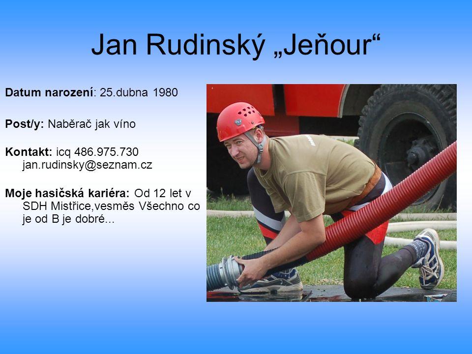 """Jan Rudinský """"Jeňour"""" Datum narození: 25.dubna 1980 Post/y: Naběrač jak víno Kontakt: icq 486.975.730 jan.rudinsky@seznam.cz Moje hasičská kariéra: Od"""