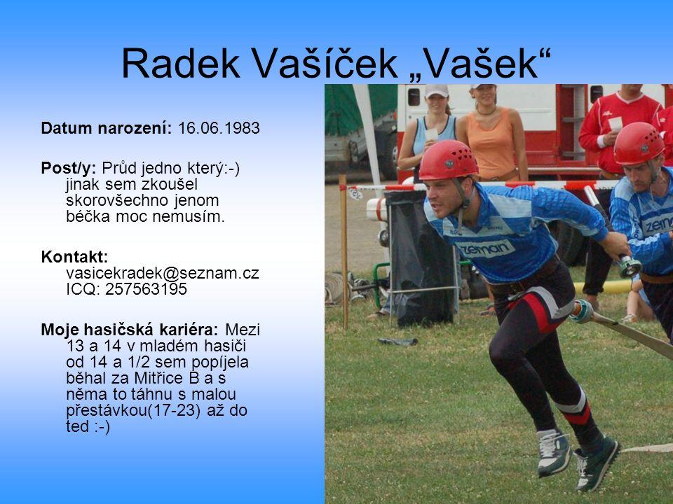 """Radek Vašíček """"Vašek Datum narození: 16.06.1983 Post/y: Průd jedno který:-) jinak sem zkoušel skorovšechno jenom béčka moc nemusím."""