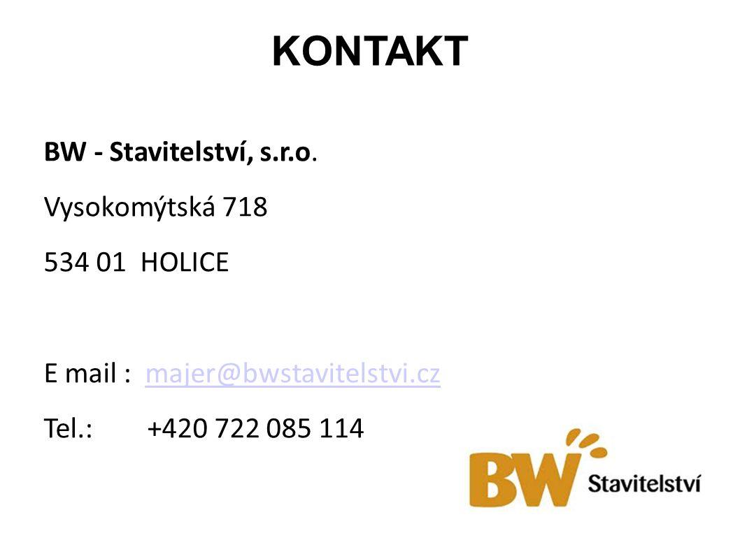 KONTAKT BW - Stavitelství, s.r.o. Vysokomýtská 718 534 01 HOLICE E mail : majer@bwstavitelstvi.czmajer@bwstavitelstvi.cz Tel.: +420 722 085 114
